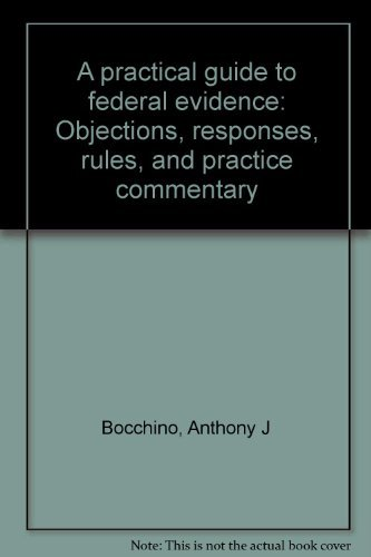 9781556813849: A practical guide to federal evidence: Objections, responses, rules, and practice commentary