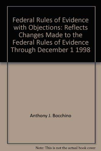 Federal Rules of Evidence with Objections: Reflects changes made to the Federal Rules of Evidence ...