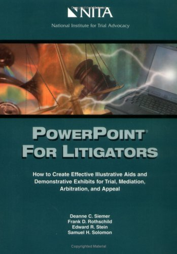9781556816741: PowerPoint for Litigators : How to Create Effective Illustrative Aids and Demonstrative Exhibits for Trial, Mediation, Arbitration, and Appeal