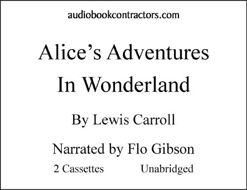 Alice's Adventures in Wonderland (Classic Books on Cassettes Collection)[UNABRIDGED] (9781556850448) by Lewis Carroll; Flo Gibson (Narrator)
