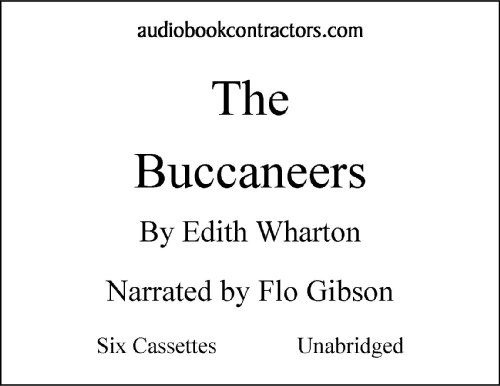 The Buccaneers (Classic Books on Cassettes Collection) [UNABRIDGED] (9781556854279) by Edith Wharton; Flo Gibson (Narrator)