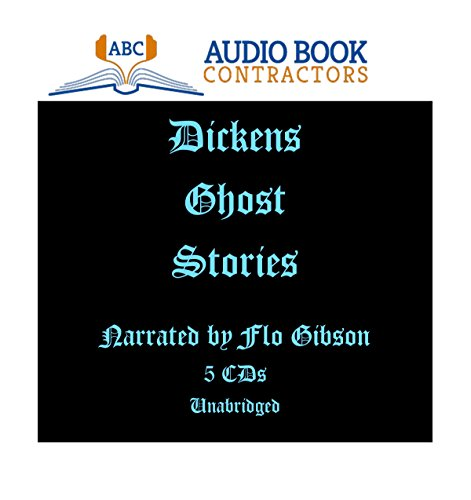 Dickens Ghost Stories (Classic Books on CD Collection) [UNABRIDGED]: Charles Dickens, Flo Gibson (...