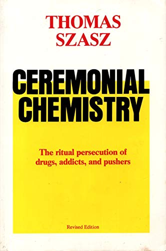 9781556910197: Ceremonial Chemistry: The Ritual Persecution of Drugs, Addicts, and Pushers