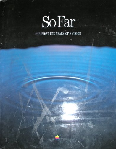 9781556939747: So Far: The First Ten Years of a Vision (Apple Computer Tenth Anniversary Publication)
