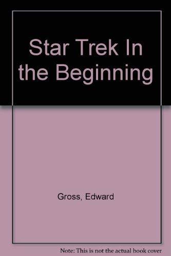 Star Trek In the Beginning: Edward Gross