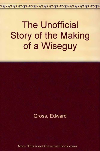 The Unofficial Story of the Making of a Wiseguy (9781556982569) by Edward Gross