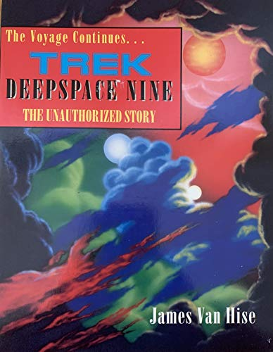 The Voyage Continues: Trek - Deepspace Nine - The Unauthorized Story: Hise, James van