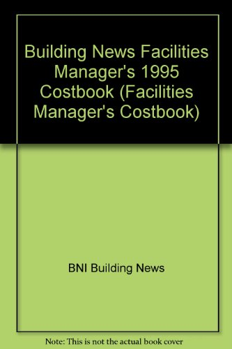 Building News Facilities Manager's 1995 Costbook (Facilities: BNI Building News