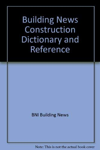 Building News Construction Dictionary and Reference: BNI Building News