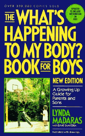 The What's Happening to My Body? Book for Boys: A Growing Up Guide for Parents and Sons (9781557040022) by Lynda Madaras; Dane Saavedra