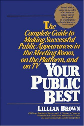 9781557040428: Your Public Best: The Complete Guide to Making Successful Public Appearances in the Meeting Room, on the Platform, and on TV