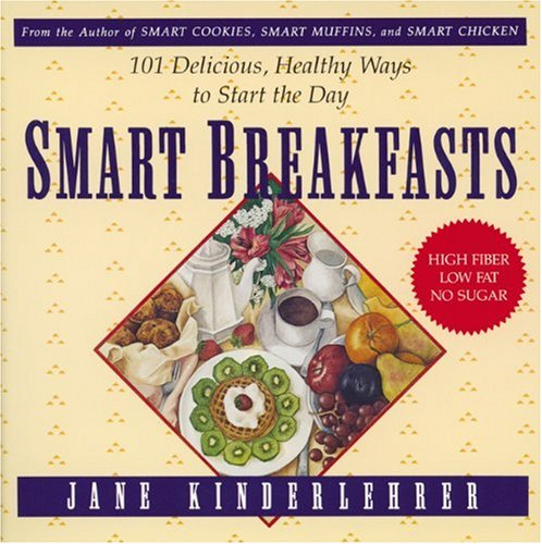 "Smart Breakfasts: 101 Delicious, Healthy Ways to Start the Day (The ""Jane Kinderlehrer smart food"" series) (1557040451) by Kinderlehrer, Jane"