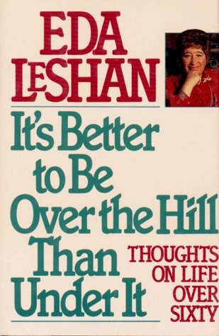 9781557040718: It's Better to Be over the Hill Than Under It: Thoughts on Life over Sixty