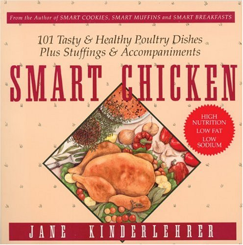 Smart Chicken: 101 Tasty and Healthy Poultry Dishes, Plus Stuffings and Accompaniments (Newmarket Jane Kinderlehrer Smart Food Series) (9781557040732) by Jane Kinderlehrer