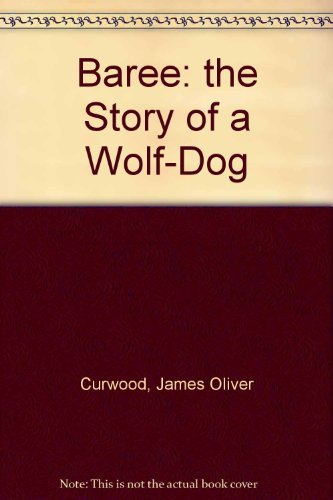 9781557040756: Baree: the Story of a Wolf-Dog