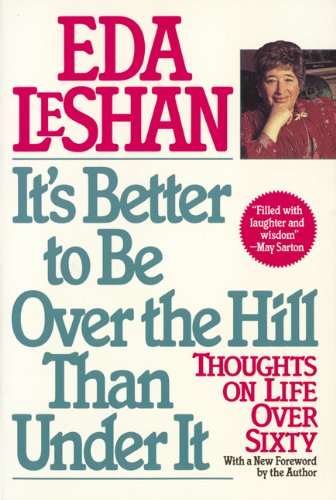 9781557041029: It's Better to Be over the Hill Than Under It: Thoughts on Life over Sixty