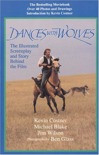 Dances with Wolves: The Illustrated Screenplay and Story Behind the Film: Costner, Kevin, Wilson, ...