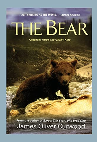 The Bear: James Oliver Curwood