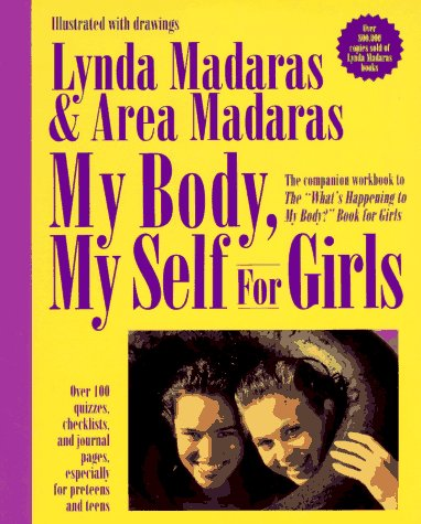"My Body, My Self for Girls: The ""What's Happening to My Body?"" Workbook (9781557041500) by Lynda Madaras; Area Madaras"