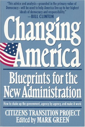 Changing America: Blueprints for the New Administration : The Citizens Transition Project