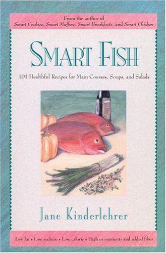 Smart Fish: 101 Healthful Recipes for Main Courses, Soups, and Salads (The Newmarket Jane Kinderlehrer Smart Food Series) (9781557041630) by Jane Kinderlehrer