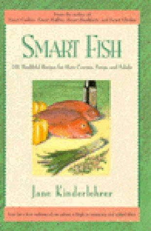 Smart Fish Cookbook: 101 Healthful Recipes for Main Courses, Soups, and Salads: Kinderlehrer, Jane