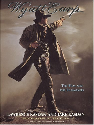 Wyatt Earp: The Film and the Filmmakers (Newmarket Pictorial Moviebook) (9781557041982) by Lawrence Kasdan; Jake Kasdan
