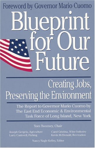 9781557042026: Blueprint for Our Future: Creating Jobs, Preserving the Environment : The Report to Governor Mario Cuomo by the East End Economic & Environmental Tas