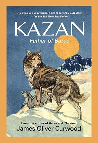 Kazan: Father of Baree (Medallion Editions for: James Oliver Curwood