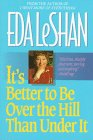 It's Better to Be Over the Hill: Eda LeShan