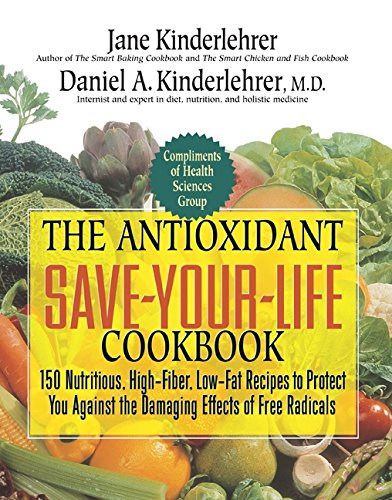 9781557043016: The Antioxidant Save-Your-Life Cookbook: 150 Nutritious High-Fiber, Low-Fat Recipes to Protect Yourself Against the Damaging Effects of Free Radicals (Jane Kinderlehrer Smart Food Series)