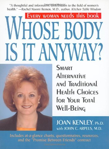 Whose Body Is It Anyway?: Smart Alternative and Traditional Health Choices for Your Total ...
