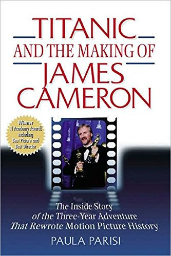 9781557043641: Titanic and the Making of James Cameron: The Inside Story of the 3-Year Adventure That Rewrote Motion Picture History