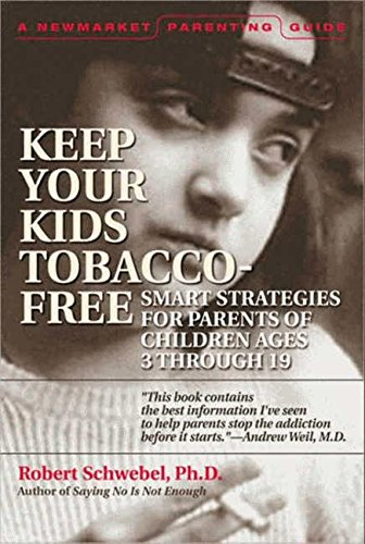 How to Help Your Kids Choose to Be Tobacco Free: A Guide for Parents of Children Ages 3 Through 19:...