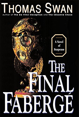The Final Faberge: A Novel of Suspence: Swan, Thomas