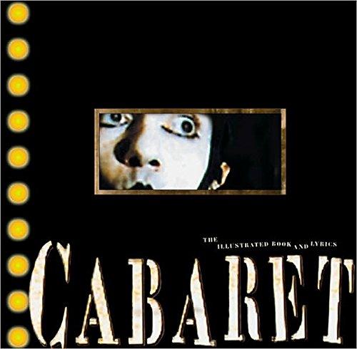Cabaret: The Illustrated Book and Lyrics: Fred Ebb; Joan Marcus; Joe Masteroff; John Kander; Rivka ...