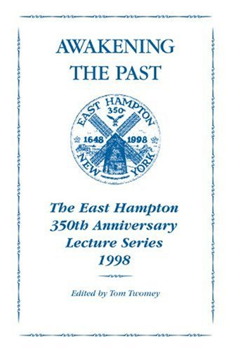 Awakening the Past: The East Hampton 350th: Editor-Tom Twomey