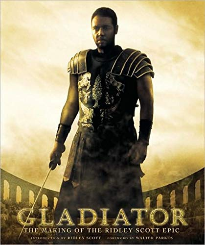 Gladiator: The Making of the Ridley Scott Epic (Pictorial Moviebook): Scott, Ridley; Parkes, Walter...