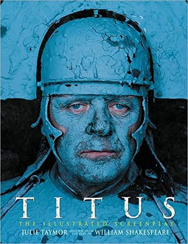 Titus: The Illustrated Screenplay, Adapted from the Play by William Shakespeare (Newmarket Pictorial Moviebooks) (1557044368) by Taymor, Julie
