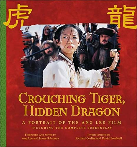 Crouching Tiger, Hidden Dragon: A Portrait of the Ang Lee Film (Pictorial Moviebook) (1557044570) by Ang Lee; David Bordwell; James Schamus; Richard Corliss