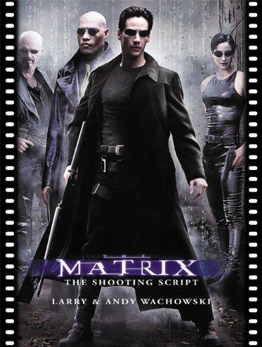 The Matrix: The Shooting Script (Newmarket Shooting Script): Wachowski, Larry; Wachowski, Andy