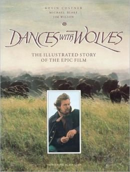 Dances with Wolves: The Illustrated Story of the Epic Film (1557045283) by Kevin Costner; Michael Blake; Jim Wilson