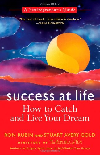 Success at Life: How to Catch and Live Your Dream: A Zentrepreneur's Guide: Ron Rubin