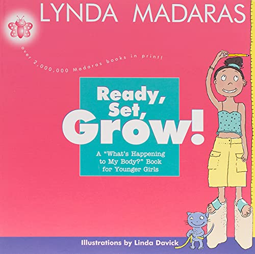 Ready, Set, Grow!: A What's Happening to My Body? Book for Younger Girls: Madaras, Lynda; ...