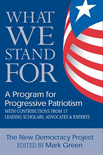 What We Stand For: A Program For Progressive Patriotism (1557046131) by New Democracy Project; Green, Mark J.