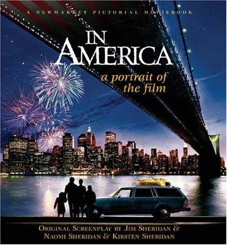 IN AMERICA, A Portrait of the Film: with Introductions & Complete Screenplay (Signed by Jim ...
