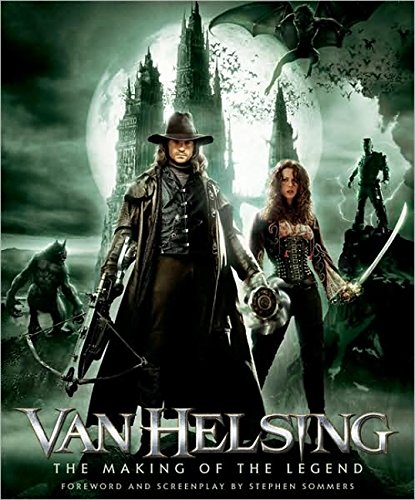 Van Helsing: The Making Of The Legend (Newmarket Pictorial Moviebooks): Sommers, Steven