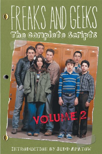 Freaks and Geeks: The Complete Scripts Volume 2: Feig, Paul, Apatow, Judd