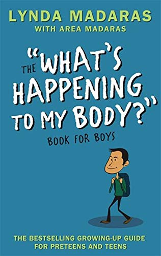 What's Happening to My Body? Book for Boys: Revised Edition: Madaras, Lynda; Madaras, Area; ...