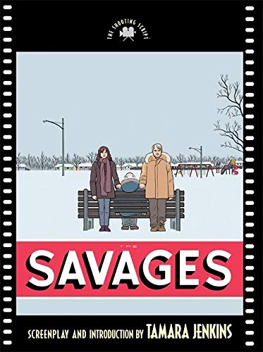 THE SAVAGES: A Screenplay [SIGNED]: Jenkins, Tamara (Screenplay & Introduction)